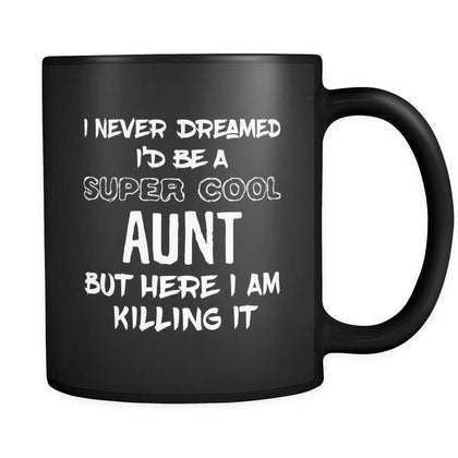 Aunt I Never Dreamed I'd Be A Super Cool But Here I Am Killing It 11oz Black Mug-Drinkware-Teelime | shirts-hoodies-mugs