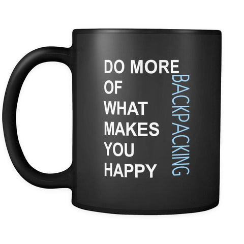 Backpacking Cup- Do more of what makes you happy Backpacking Hobby Gift, 11 oz Black Mug-Drinkware-Teelime | shirts-hoodies-mugs