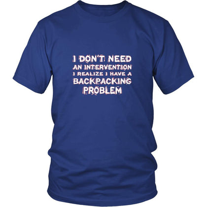 Backpacking Shirt - I don't need an intervention I realize I have a Backpacking problem- Hobby Gift-T-shirt-Teelime | shirts-hoodies-mugs