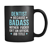 Badass Dentist mug - Dentist coffee mug (11oz) Black-Drinkware-Teelime | shirts-hoodies-mugs