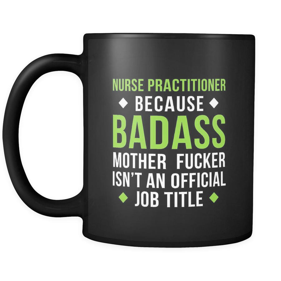 Badass Nurse Practitioner mug - Nurse Practitioner coffee mug Nurse Practitioner coffee cup (11oz) Black