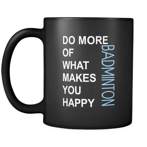 Badminton Cup - Do more of what makes you happy Badminton Sport Gift, 11 oz Black Mug-Drinkware-Teelime | shirts-hoodies-mugs