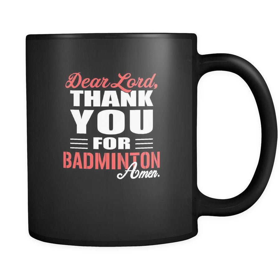 Badminton Dear Lord, thank you for Badminton Amen. 11oz Black Mug
