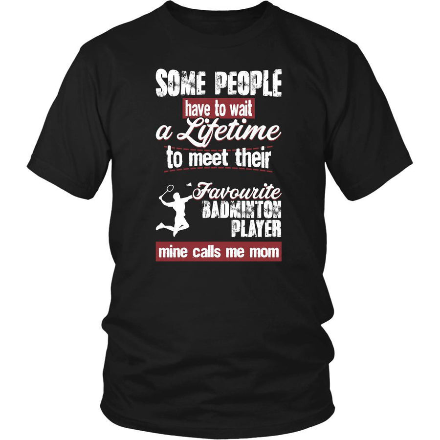 Badminton Shirt - Some people have to wait a lifetime to meet their favorite Badminton player mine calls me mom- Sport mother-T-shirt-Teelime | shirts-hoodies-mugs