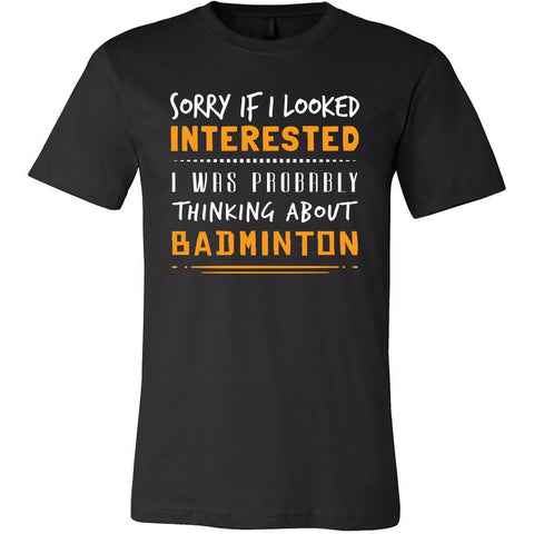 Badminton Shirt - Sorry If I Looked Interested, I think about Badminton - Sport Gift-T-shirt-Teelime | shirts-hoodies-mugs