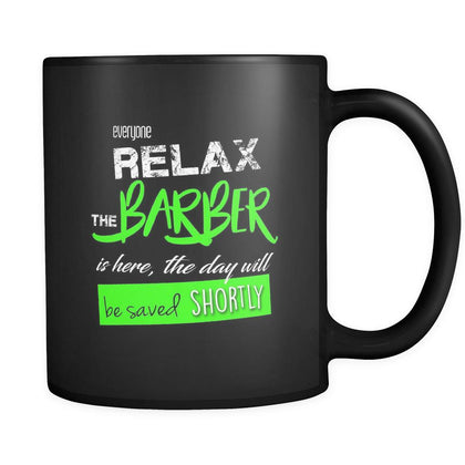 Barber - Everyone relax the Barber is here, the day will be save shortly - 11oz Black Mug-Drinkware-Teelime | shirts-hoodies-mugs