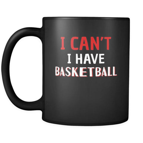 Basketball I Can't I Have Basketball 11oz Black Mug-Drinkware-Teelime | shirts-hoodies-mugs