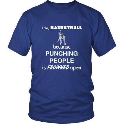 Basketball - I play Basketball because punching people is frowned upon - Sport Shirt-T-shirt-Teelime | shirts-hoodies-mugs