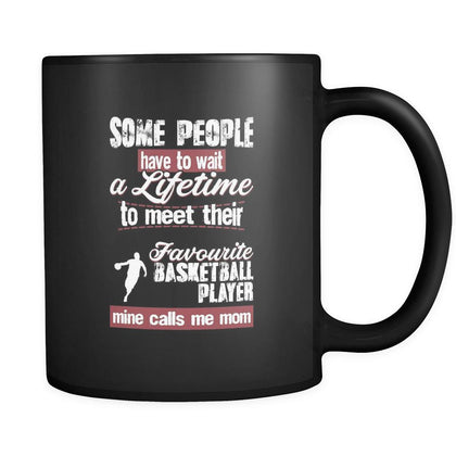 Basketball some people have to wait a lifetime to meet their favorite Basketball player mine calls me mom 11oz Black Mug-Drinkware-Teelime | shirts-hoodies-mugs