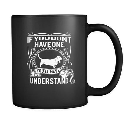 Basset hound If you don't have one you'll never understand 11oz Black Mug-Drinkware-Teelime | shirts-hoodies-mugs