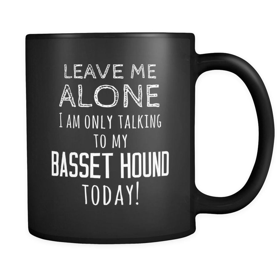 Basset Hound Leave Me Alove I'm Only Talking To My Basset Hound today 11oz Black Mug-Drinkware-Teelime | shirts-hoodies-mugs