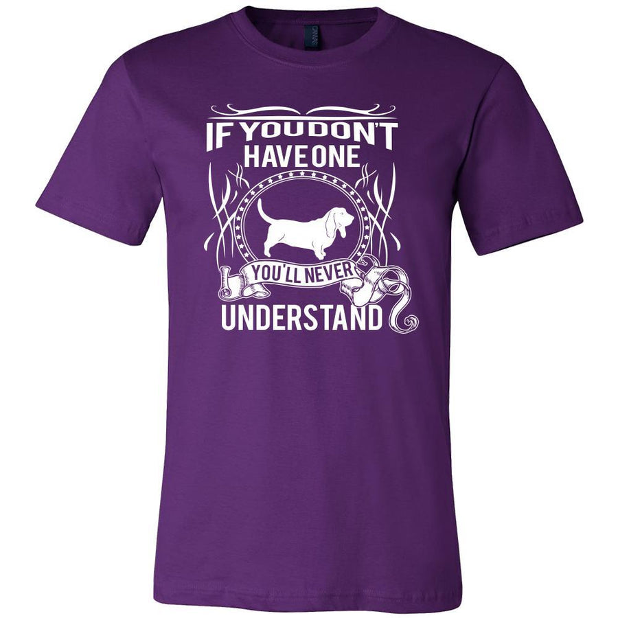 Basset hound Shirt - If you don't have one you'll never understand- Dog Lover Gift