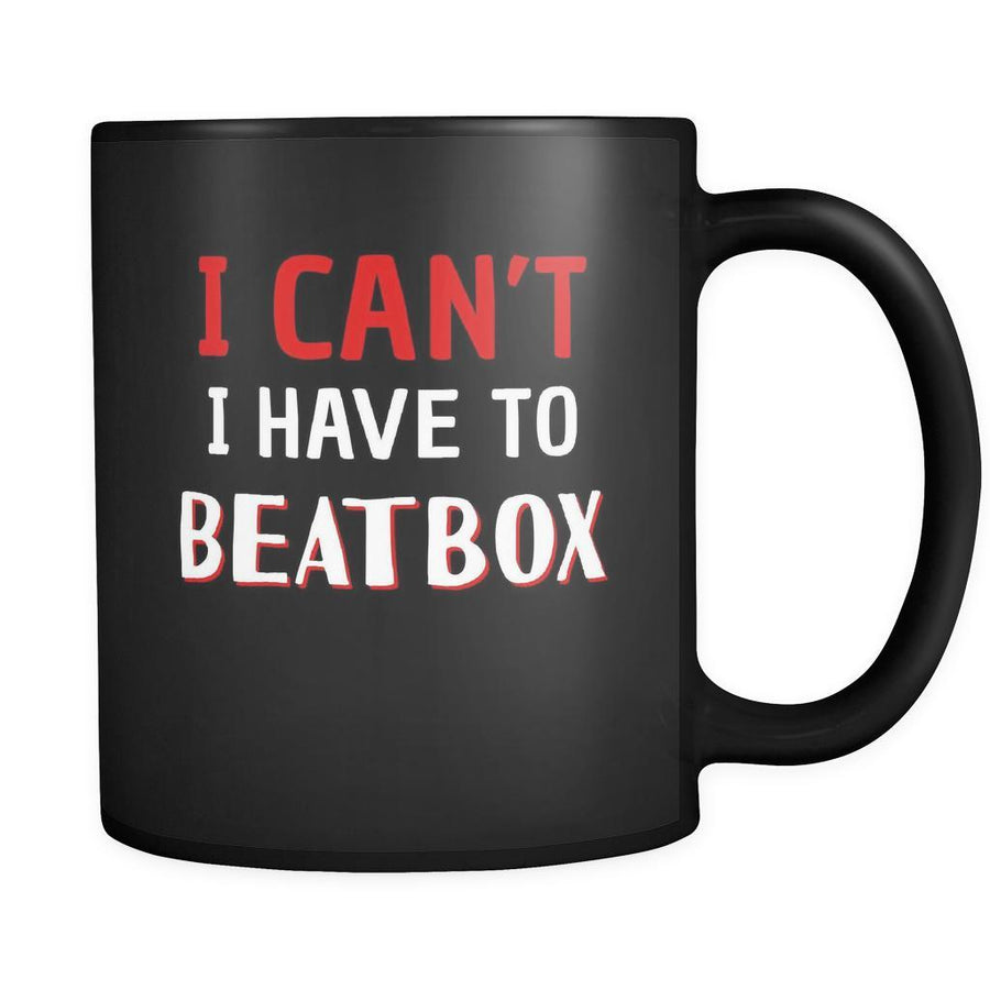 Beatboxing I Can't I Have To Beatbox 11oz Black Mug-Drinkware-Teelime | shirts-hoodies-mugs