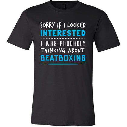 Beatboxing Shirt - Sorry If I Looked Interested, I think about Beatboxing - Hobby Gift-T-shirt-Teelime | shirts-hoodies-mugs