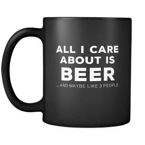 Beer All I Care About Is Beer 11oz Black Mug-Drinkware-Teelime | shirts-hoodies-mugs