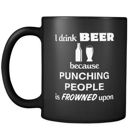 Beer - I drink Beer because punching people is frowned upon - 11oz Black Mug-Drinkware-Teelime | shirts-hoodies-mugs