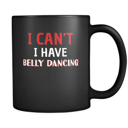 Belly Dancing I Can't I Have Belly Dancing 11oz Black Mug-Drinkware-Teelime | shirts-hoodies-mugs