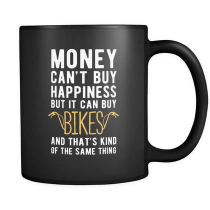 Bikes Money can't buy happiness but it can buy bikes and that's kind of the same thing 11oz Black Mug-Drinkware-Teelime | shirts-hoodies-mugs