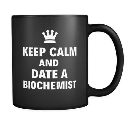 "Biochemist Keep Calm And Date A ""Biochemist"" 11oz Black Mug-Drinkware-Teelime 