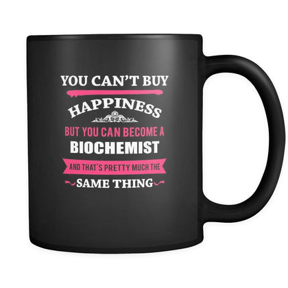 Biochemist You can't buy happiness but you can become a Biochemist and that's pretty much the same thing 11oz Black Mug-Drinkware-Teelime | shirts-hoodies-mugs