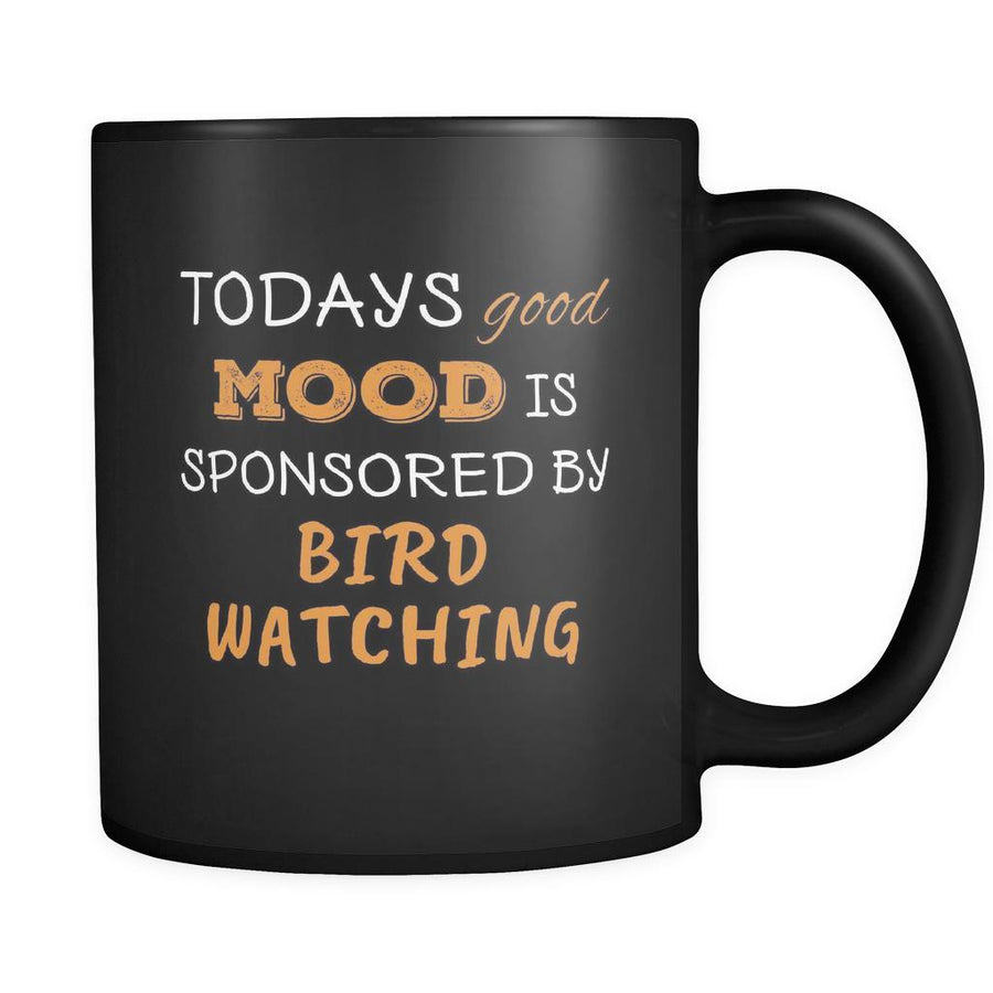 Bird Watching Todays Good Mood Is Sponsored By Bird Watching 11oz Black Mug