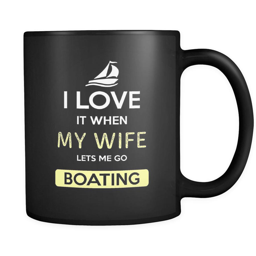 Boating - I love it when my wife lets me go Boating - 11oz Black Mug-Drinkware-Teelime | shirts-hoodies-mugs