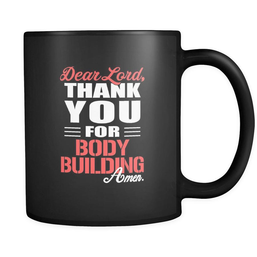 Body Building Dear Lord, thank you for Body Building Amen. 11oz Black Mug