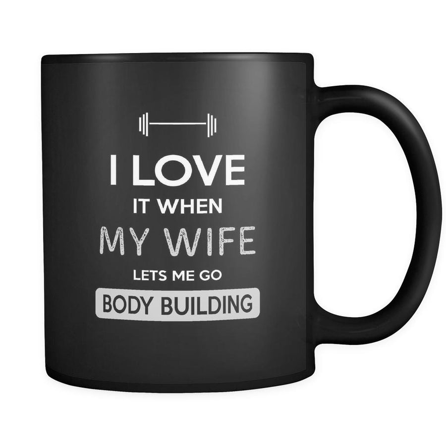 Body building - I love it when my wife lets me go Body building - 11oz Black Mug-Drinkware-Teelime | shirts-hoodies-mugs