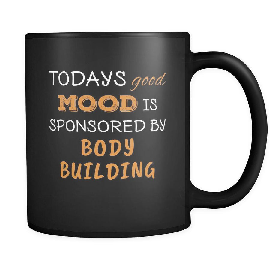 Body Building Todays Good Mood Is Sponsored By Body Building 11oz Black Mug