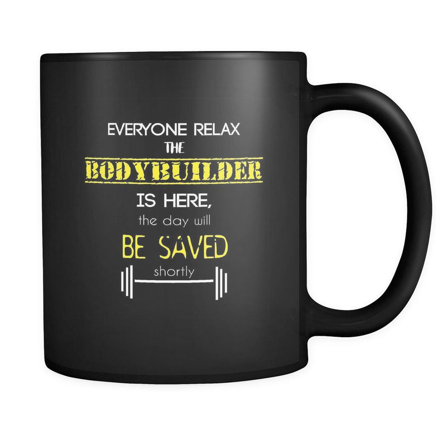 Bodybuilder - Everyone relax the Bodybuilder is here, the day will be save shortly - 11oz Black Mug-Drinkware-Teelime | shirts-hoodies-mugs