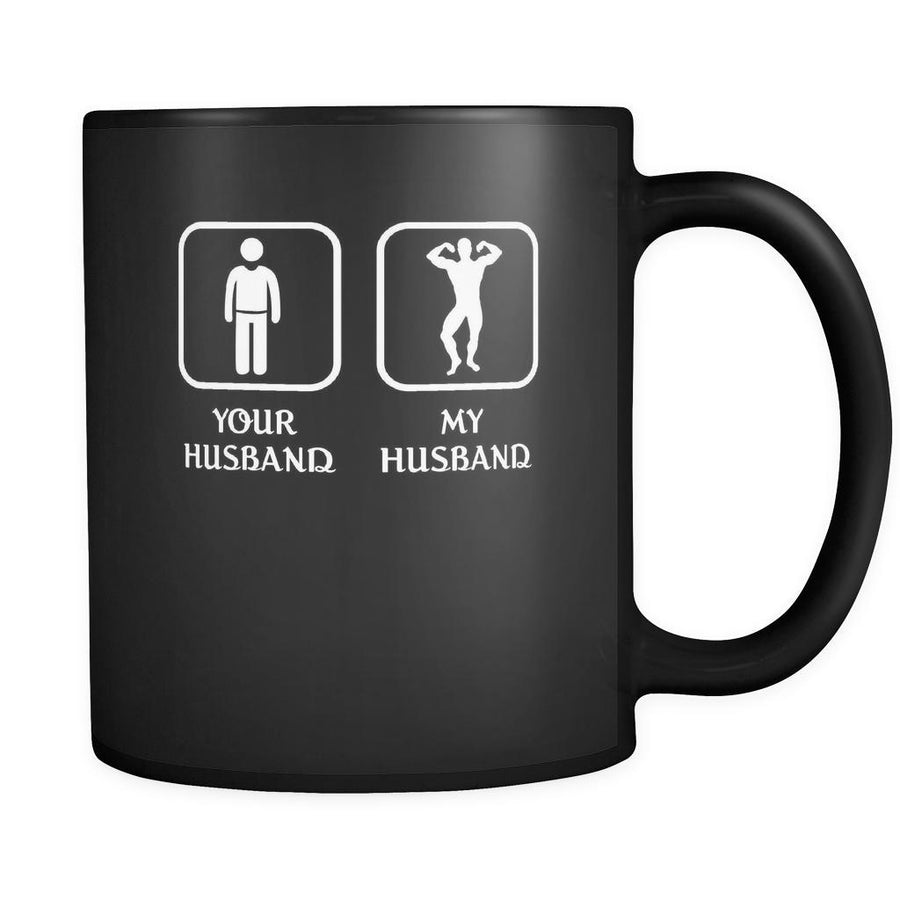 Bodybuilder -  Your husband My husband - 11oz Black Mug
