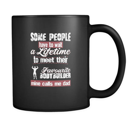 bodybuilding some people have to wait a lifetime to meet their favorite bodybuilder mine calls me dad 11oz Black Mug-Drinkware-Teelime | shirts-hoodies-mugs