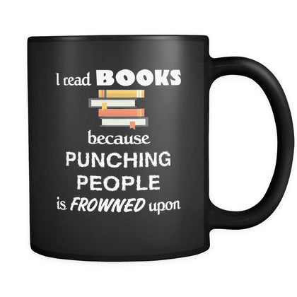 Book Lover - I read Books because punching people is frowned upo - 11oz Black Mug-Drinkware-Teelime | shirts-hoodies-mugs