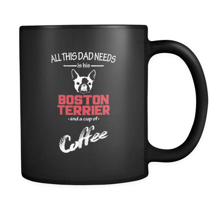 Boston terrier All this Dad needs is his Boston terrier and a cup of coffee 11oz Black Mug-Drinkware-Teelime | shirts-hoodies-mugs