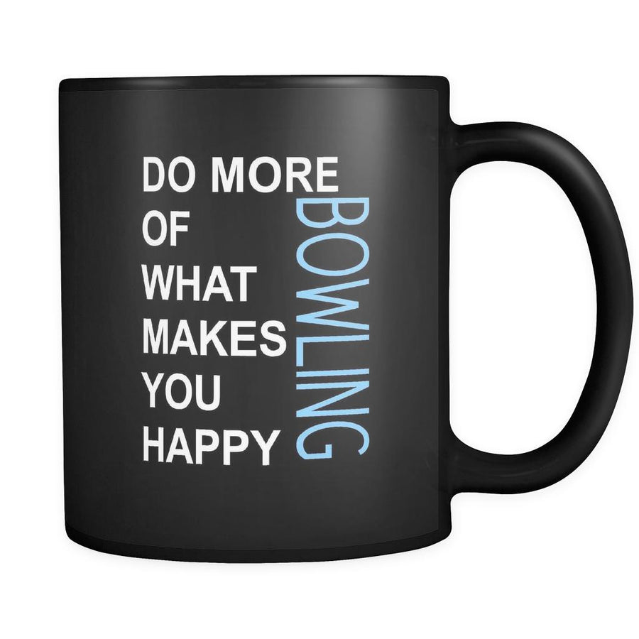 Bowling Cup- Do more of what makes you happy Bowling Hobby Gift, 11 oz Black Mug-Drinkware-Teelime | shirts-hoodies-mugs