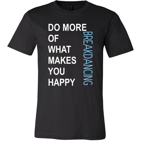 Breakdancing Shirt - Do more of what makes you happy Breakdancing- Hobby Gift-T-shirt-Teelime | shirts-hoodies-mugs