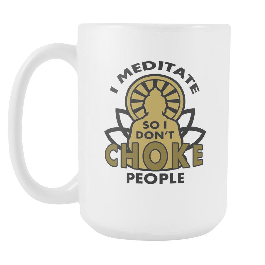 Buddhist mugs - I meditate so I don't choke people-Drinkware-Teelime | shirts-hoodies-mugs
