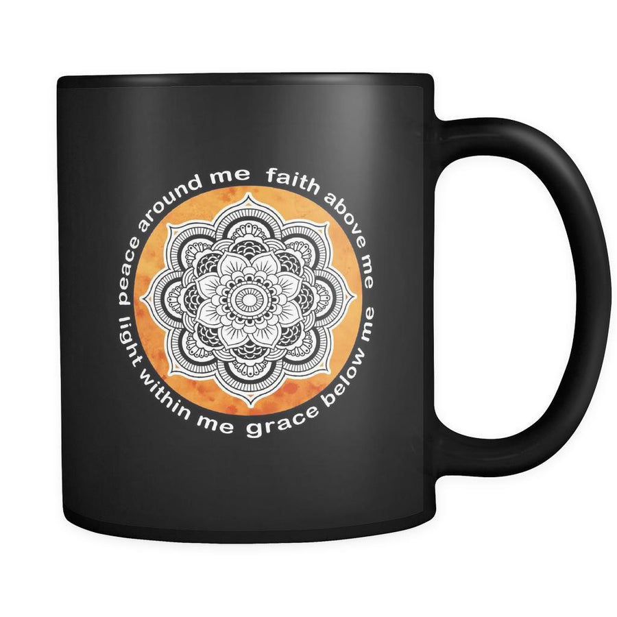 Buddhist Peace around me faith above me grace below me light within me 11oz Black Mug