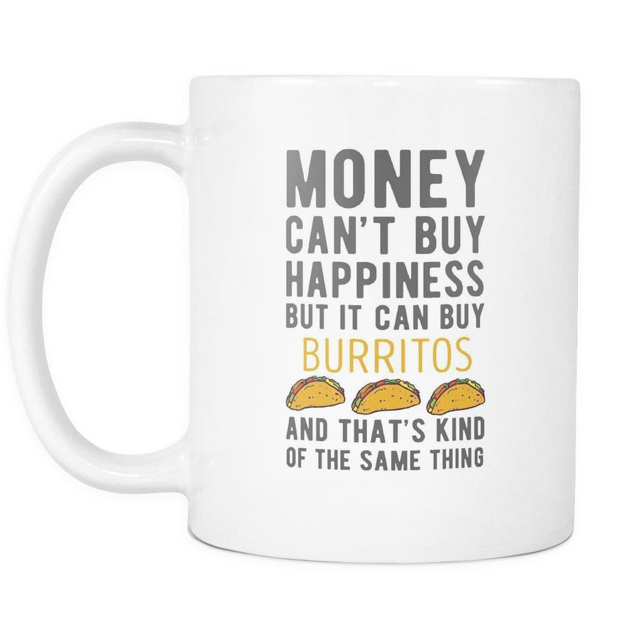 Burritos Mug - Monney can't buy Happiness but can Burritos