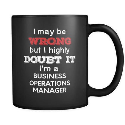Business Operations Manager I May Be Wrong But I Highly Doubt It I'm Business Operations Manager 11oz Black Mug-Drinkware-Teelime | shirts-hoodies-mugs