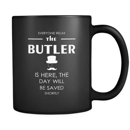 Butler - Everyone relax the Butler is here, the day will be save shortly - 11oz Black Mug-Drinkware-Teelime | shirts-hoodies-mugs