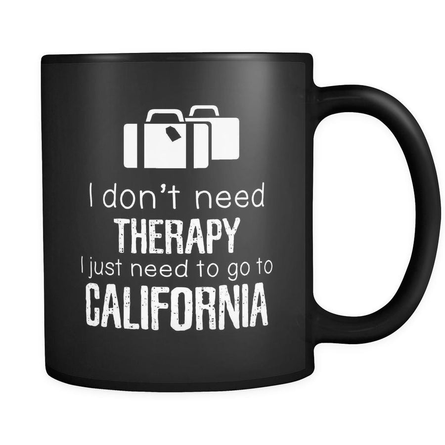California I Don't Need Therapy I Need To Go To California 11oz Black Mug