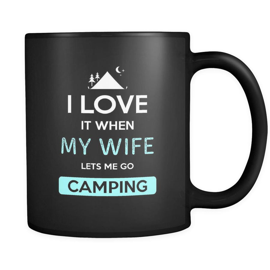 Camping - I love it when my wife lets me go Camping - 11oz Black Mug