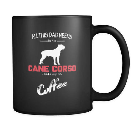 Cane corso All this Dad needs is his Cane corso and a cup of coffee 11oz Black Mug-Drinkware-Teelime | shirts-hoodies-mugs