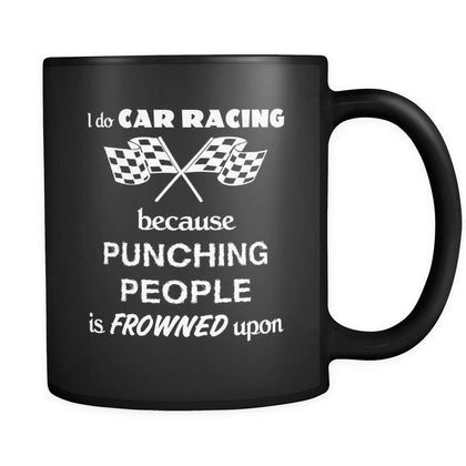 Car Racing - I do Car Racing Because punching people is frowned upon - 11oz Black Mug-Drinkware-Teelime | shirts-hoodies-mugs