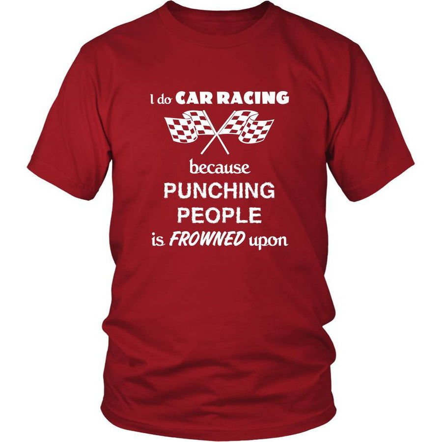 Car Racing - I do Car Racing Because punching people is frowned upon - Race Hobby Shirt-T-shirt-Teelime | shirts-hoodies-mugs