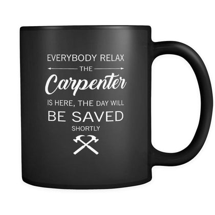 Carpenter - Everybody relax the Carpenter is here, the day will be save shortly - 11oz Black Mug-Drinkware-Teelime | shirts-hoodies-mugs