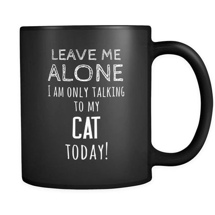 Cat Leave Me Alove I'm Only Talking To My Cat today 11oz Black Mug-Drinkware-Teelime | shirts-hoodies-mugs
