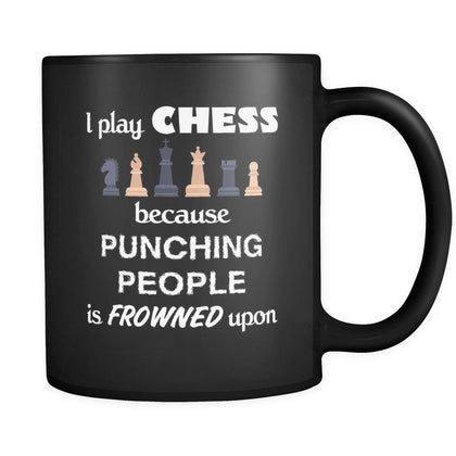 Chess Lover - I play Chess because punching people is frowned upo - 11oz Black Mug-Drinkware-Teelime | shirts-hoodies-mugs