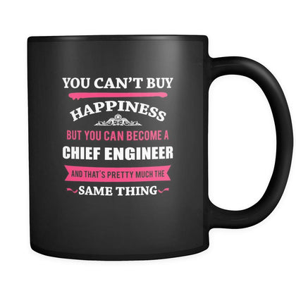 Chief Engineer You can't buy happiness but you can become a Chief Engineer and that's pretty much the same thing 11oz Black Mug-Drinkware-Teelime | shirts-hoodies-mugs